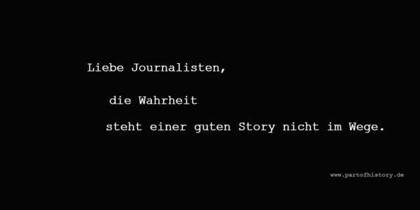 Liebe Journalisten Die Wahrheit steht einer guten Story nicht im Wege